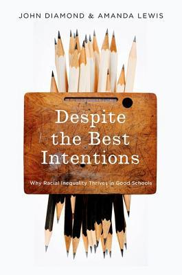 Despite the Best Intentions by Amanda E. Lewis and John B. Diamond