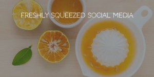 Freshly squeezed social media advice header