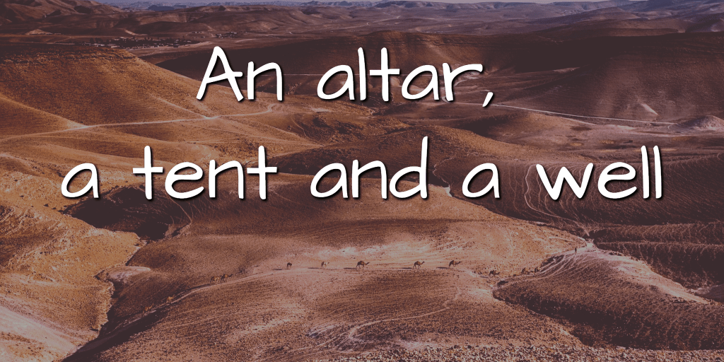 An altar, a tent and a well