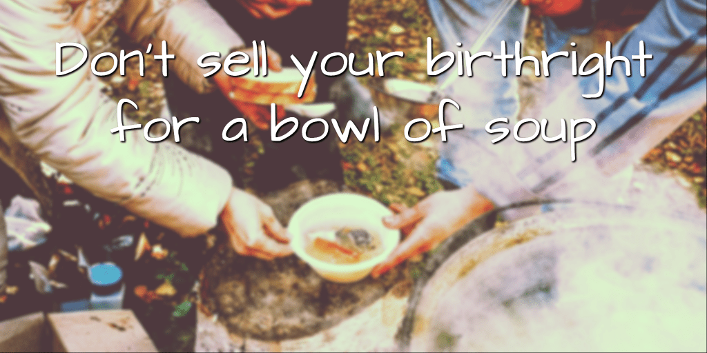 Don't sell your birthright