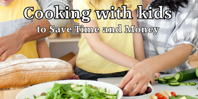 Cooking with the Kids and Save Time and Money