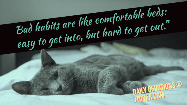 bad-habits-are-like-comfortable-beds