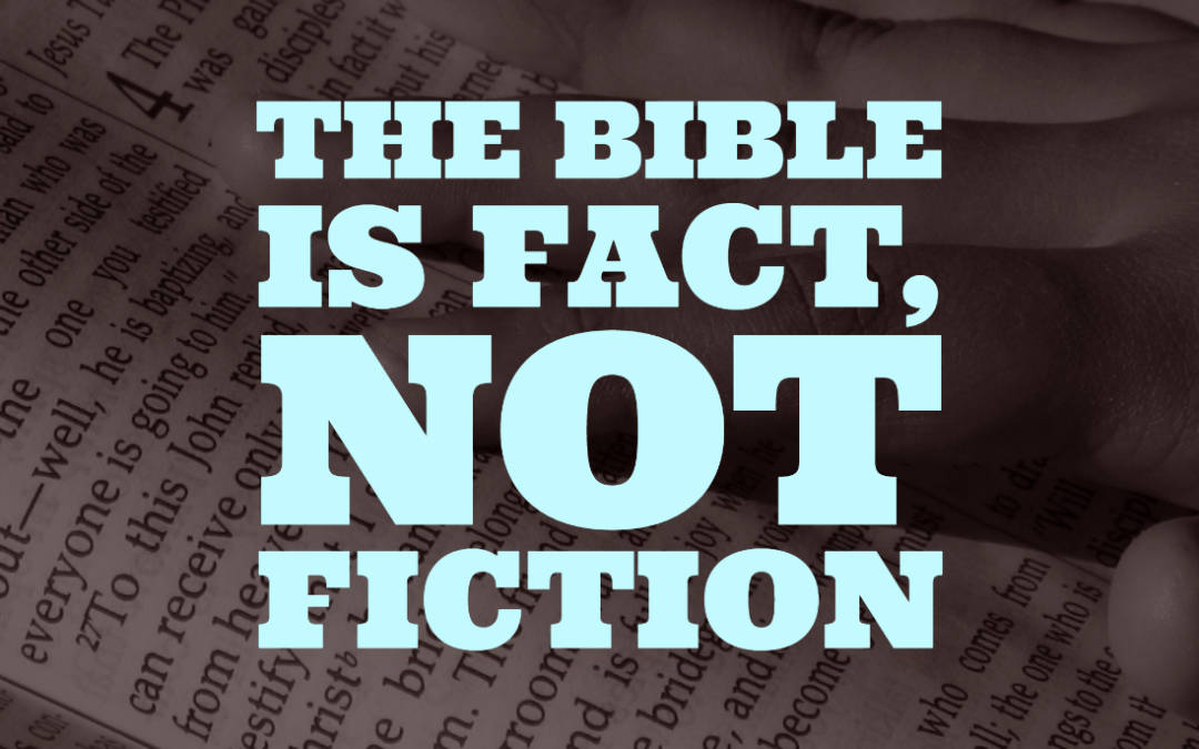 The Bible is Fact not fiction