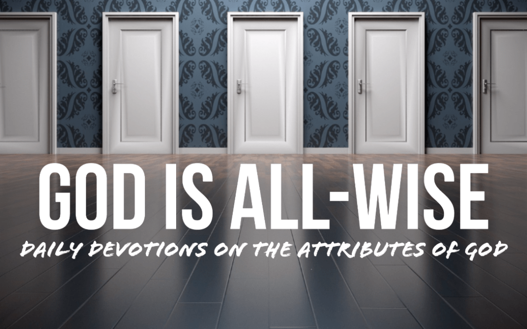 God is all-wise – The Attributes of God