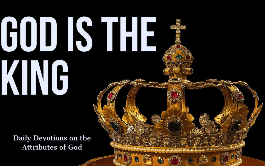 God is the King – The Attributes of God