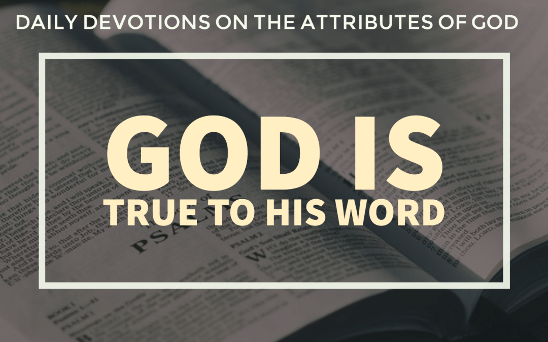 God is true to His Word – Daily Devotions on the Attributes of God