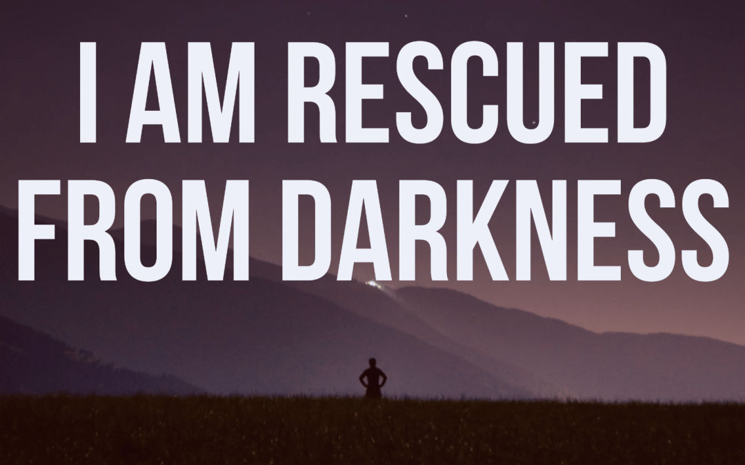 I am Rescued from Darkness