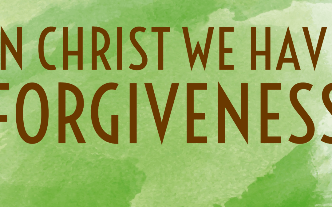 In Christ we have forgiveness