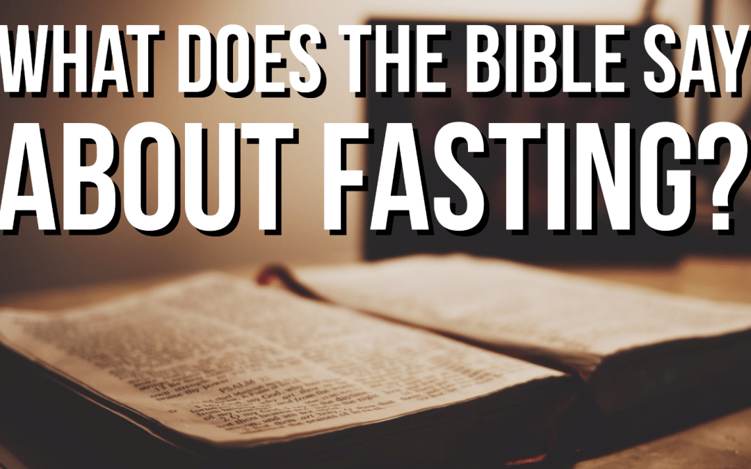 What does the Bible say about fasting?