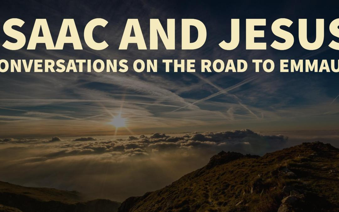 Isaac and Jesus – Conversations on the Road to Emmaus