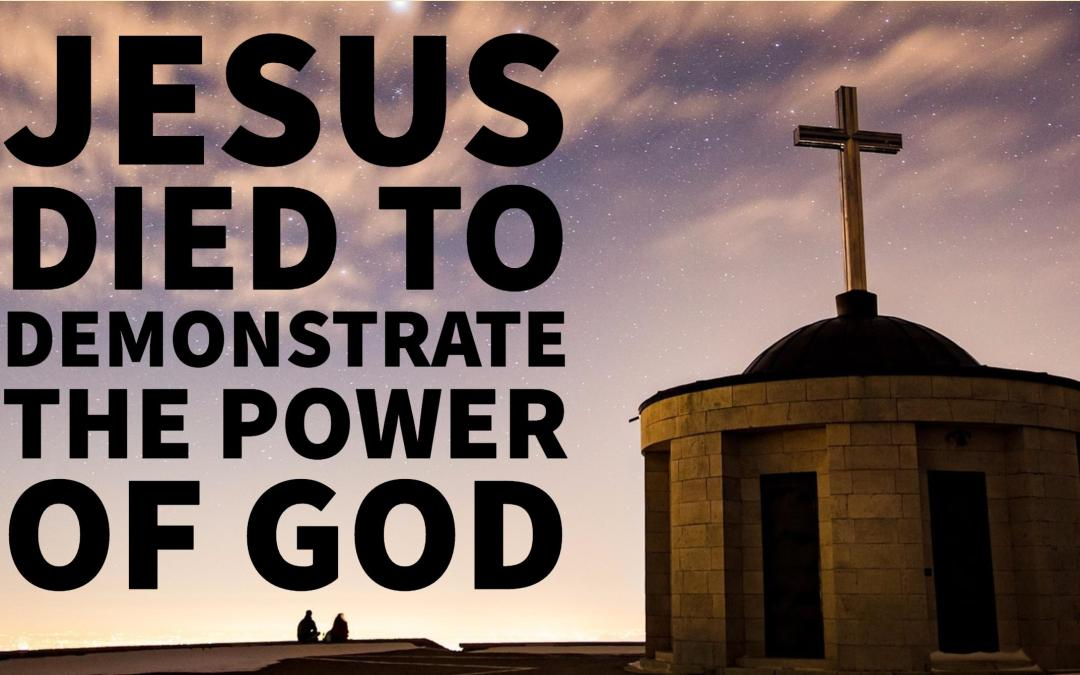 Jesus died to demonstrate the power of God