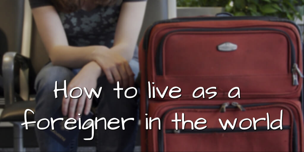 How to live as a foreigner