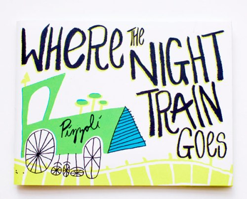 Where the Night Train Goes by Greg Pizzoli