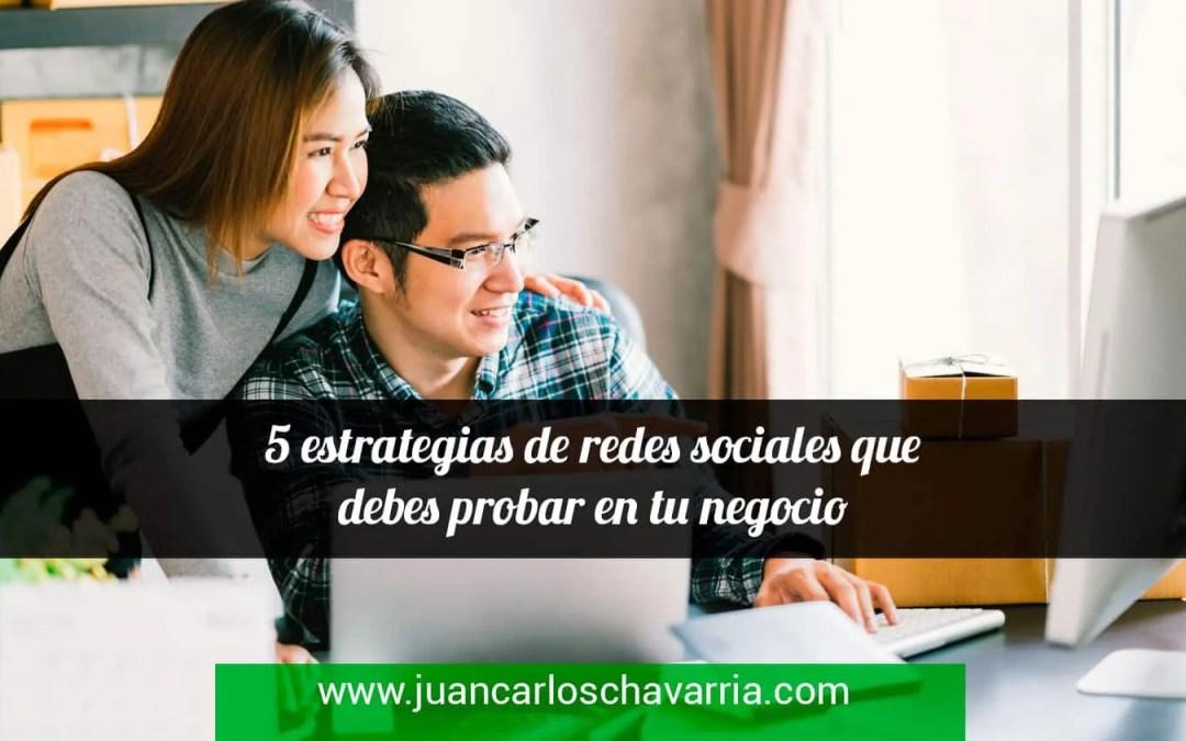 5 estrategias de redes sociales que debes probar en tu negocio