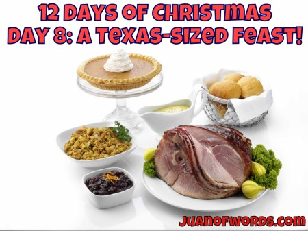 12 Days of Christmas – Day 8: A Holiday Feast for your Familia, in Texas!