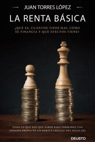 La Renta Básica. ¿Qué es, cuántos tipos hay, cómo se financia y qué efectos tiene? Nuevo libro de Juan Torres López