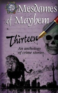 http://www.amazon.ca/Thirteen-Mesdames-Mayhem-ebook/dp/B00EVBACJI/ref=sr_1_1?s=books&ie=UTF8&qid=1403287167&sr=1-1&keywords=Thirteen%2C+Mesdames