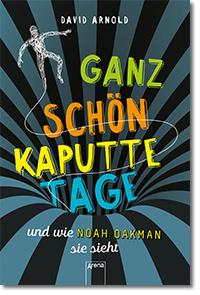 """Cover: David Arnold """"Ganz schön kaputte Tage und wie Noah Oakman sie sieht"""""""