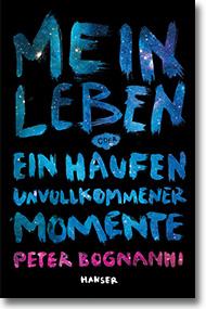 """Cover: Peter Bognanni """"Mein Leben oder Ein Haufen unvollkommener Momente"""""""