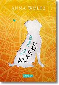 """Cover: Anna Woltz """"Für immer Alaska"""""""