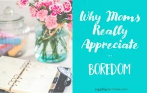 Why Moms Really Appreciate Boredom