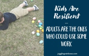 Kids are Resilient – Adults are the Ones Who Could Use Some Work