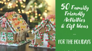 50 Family Friendly Activities & Gift Ideas for the Holidays