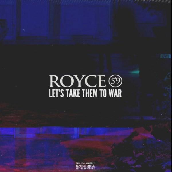 Royce Da 5'9 – Let's Take Them To War (Freestyle)