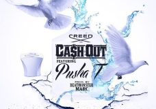 Cash Out Feat. Pusha T – Creed