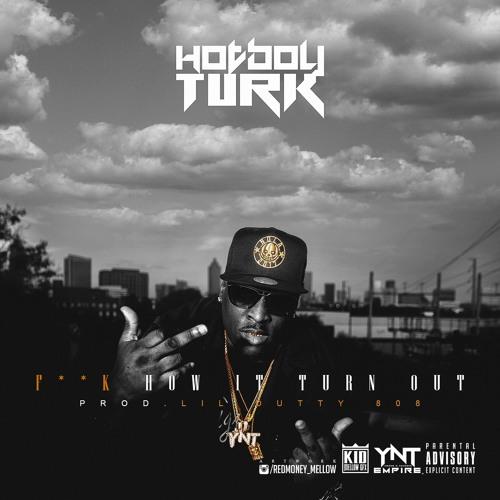 Hot Boy Turk – F*K How It Turn Out