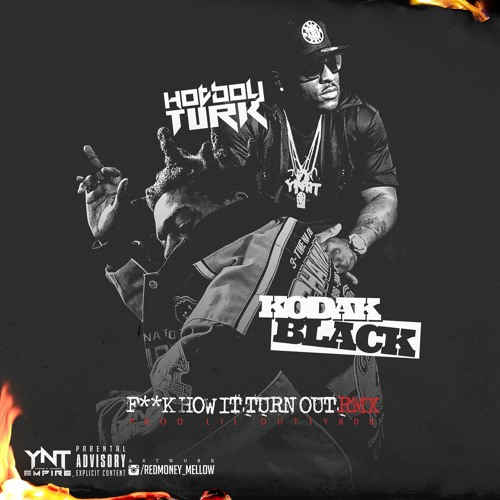 Hot Boy Turk Feat. Kodak Black – F** How It Turn Out (Remix)