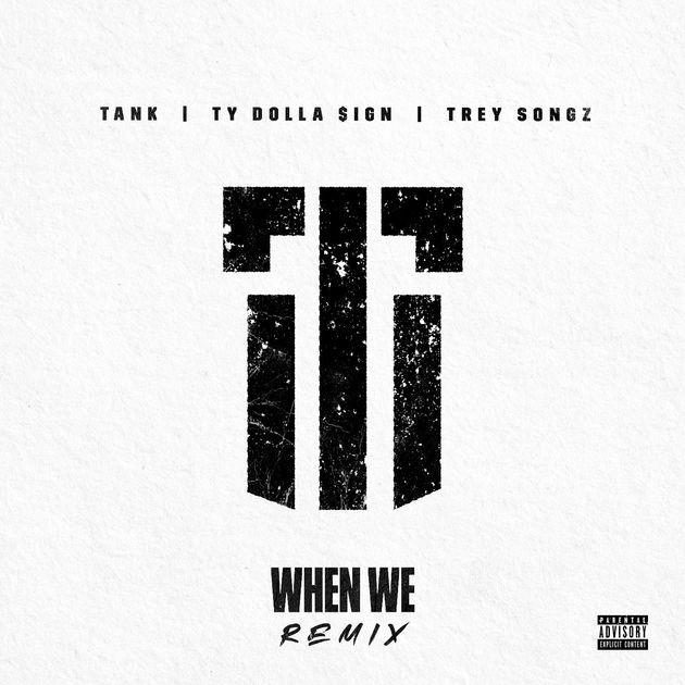 """Tank Feat. Trey Songz & Ty Dolla $ign – """"When We (Remix)"""