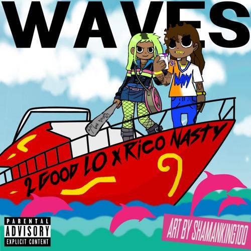 2 Good Lo Feat. Rico Nasty – Waves