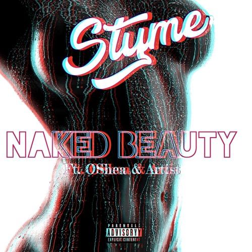 "Styme Feat. Oshea and Artist – ""Naked Beauty"""