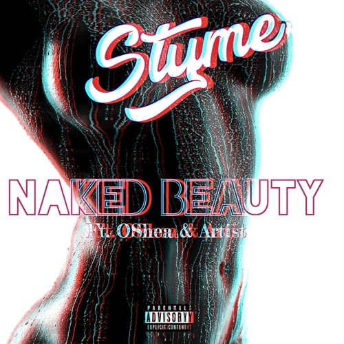 "Styme Feat. Oshea and Artist – ""Naked Beauty"""