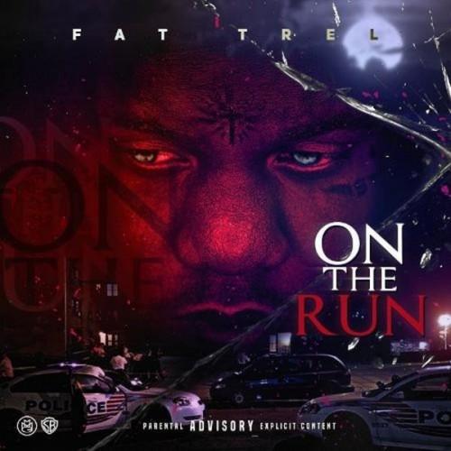 Fat Trel – 'On The Run' (Stream)