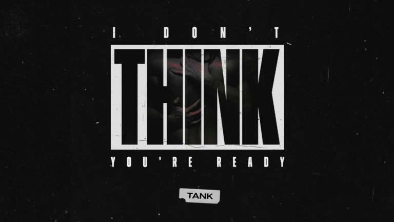 "Tank – ""I Don't Think You're Ready"""