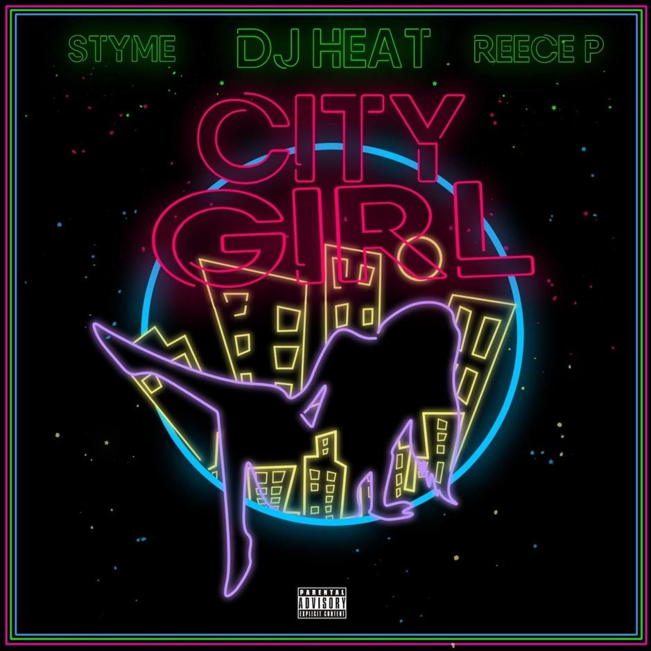 "DJ Heat Feat. Styme & Reece P – ""City Girl"""