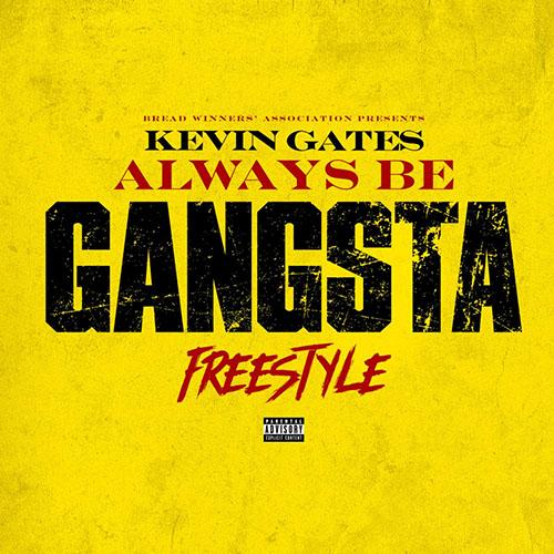 "Kevin Gates – ""Always Be Gangsta"""