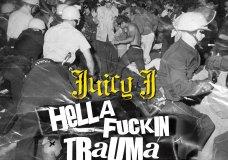 """Juicy J – """"Hella F***in Trauma"""""""