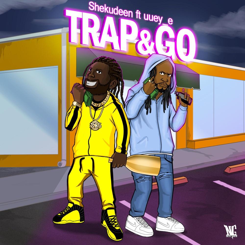"""Shekudeen & Uuey E – """"Trap & Go"""""""