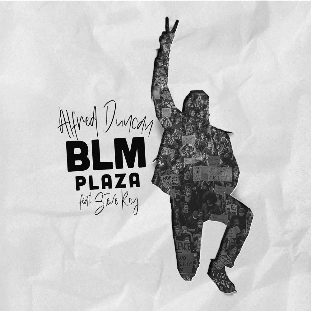 """Alfred Duncan Feat. Steve Roy – """"BLM Plaza"""""""