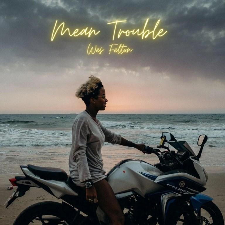 Wes Felton – 'Mean Trouble' (Stream)