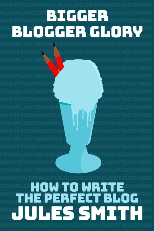 Bigger Blogger Glory - How to Write the Perfect Blog