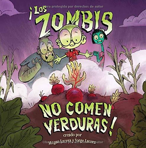 ¡Los zombis no comen verduras!, de Megan Lacera, ilustrado por Jorge Lacera
