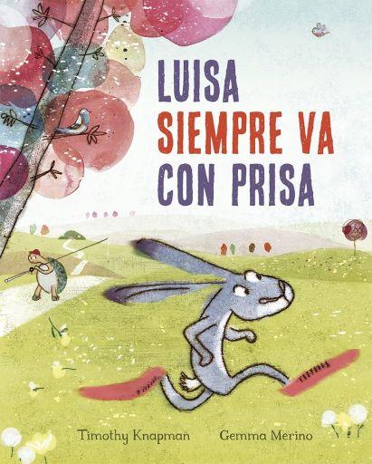 Luisa siempre va con prisa, de Timothy Knapman, ilustrado por Gemma Merino