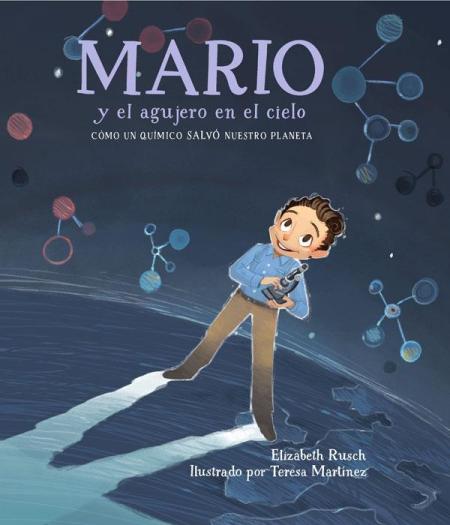 Mario y el agujero en el cielo: Cómo un químico salvó nuestro planeta, de Elizabeth Rusch, ilustrado por Teresa Martínez