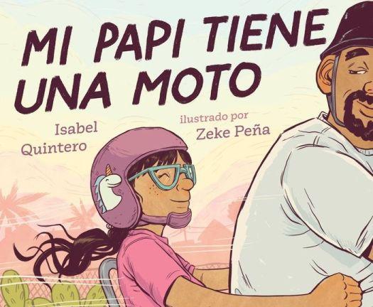 Mi papi tiene una moto, de Isabel Quintero, ilustrado por Zeke Peña