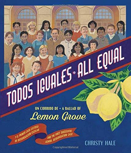 Todos Iguales: Un corrido de Lemon Grove, de Christy Hale