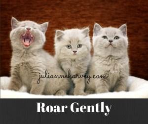 roar gently